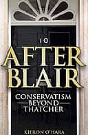 After Blair: Conservatism Beyond Thatcherby Kieron O'Hara