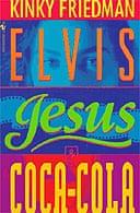 Elvis, Jesus and Coca-Cola by Kinky Friedman