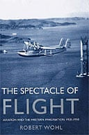 The Spectacle of Flight by Robert Wohl