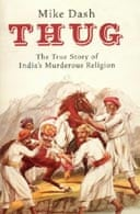 Thug: The True Story of India's Murderous Cult by Mike Dash Granta