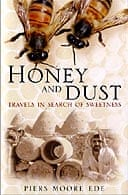 Honey and Dust: Travels in Search of Sweetness by Piers Moore Ede