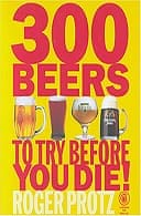300 Beers to Try Before You Die! by Roger Protz