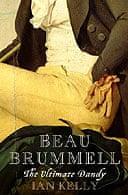 Beau Brummell: The Ultimate Dandy by Ian Kelly