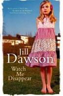 Watch Me Disappear by Jill Dawson