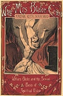Why Mrs Blake Cried: William Blake and the Sexual Basis of Spritual Vision by Marsha Keith Schuchard