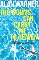 The Worms Can Carry Me to Heaven by Alan Warner