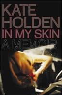 In My Skin: A Memoir by Kate Holden