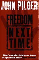Freedom Next Time by John Pilger