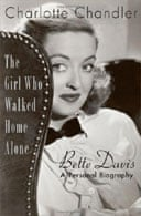 The Girl Who Walked Home Alone: Bette Davis, a Personal Biography by Charlotte Chandler