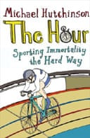 The Hour: Sporting Immortality the Hard Way by Michael Hutchinson