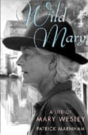 Wild Mary: A Life of Mary Wesley by Patrick Marnham