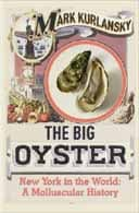 The Big Oyster: New York in the World: A Molluscular's History by Mark Kurlansky