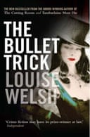 The Bullet Trick by Louise Welsh