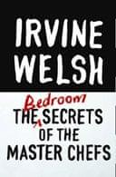 The Bedroom Secrets of Master Chefs by Irvine Welsh