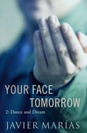 Your Face Tomorrow 2: Dance and Dream by Javier Marias