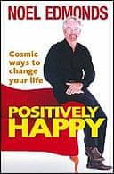 Positively Happy, by Noel Edmonds