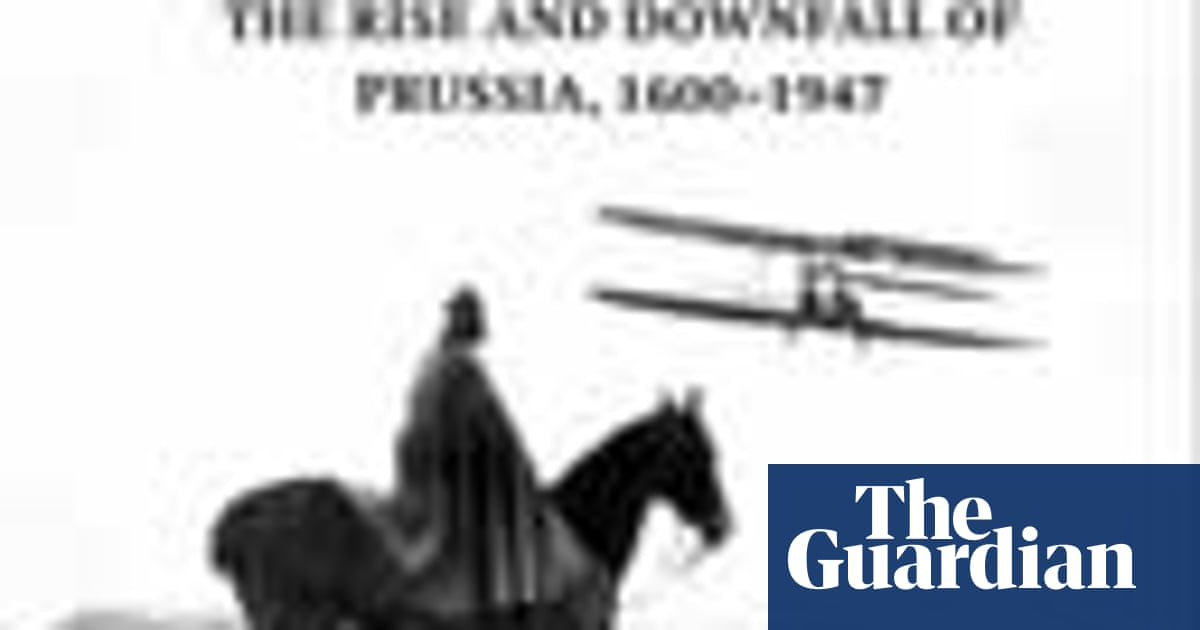 Review: Iron Kingdom by Christopher Clark   Books   The Guardian