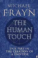 The Human Touch: Our Part in the Creation of a Universe by Michael Frayn