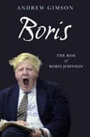 Boris: The Rise of Boris Johnson by Andrew Gimson
