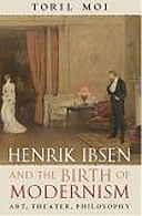Henrik Ibsen and the Birth of Modernism by Toril Moi
