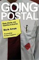 Going Postal: Rage, Murder and Rebellion in America by Mark Ames