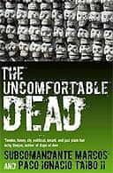 The Uncomfortable Dead by Subcomandante Marcos and Paco Ignacio Taibo II translated by Carlos Lopez