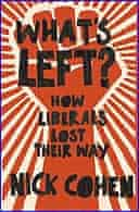 What's Left? How Liberals Lost Their Way by Nick Cohen