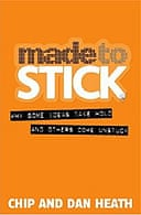 Made to Stick: How Some Ideas Take Hold and Others Come Unstuck by Chip and Dan Heath