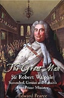 The Great Man: Sir Robert Walpole - Scoundrel, Genius and Britain's First Prime Minister by Edward Pearce