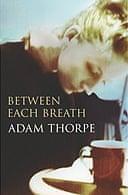 Between Each Breath by Adam Thorpe