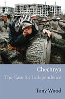 Chechnya: The Case for Independence by Tony Wood
