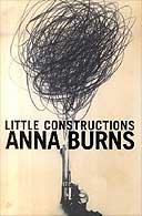 Little Constructions by Anna Burns