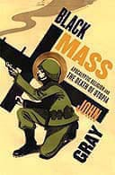 Black Mass: Apocalyptic Religion and the Death of Utopia by John Gray