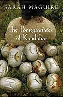 The Pomegranates of Kandahar by Sarah Maguire