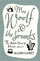 Mrs Woolf and the Servants by Alison Light