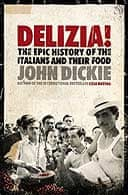 Delizia! The Epic History of the Italians and Their Food by John Dickie