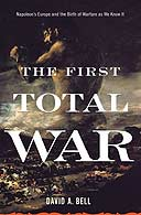The First Total War: Napoleon's Europe and the Birth of Modern Warfare by David A Bell