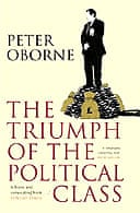 The Triumph of the Political Class by Peter Oborne