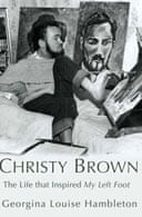 Christy Brown: The Life that Inspired My Left Foot by Georgina Hambleton