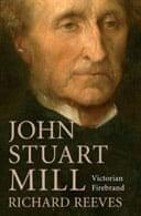 John Stuart Mill: Victorian Firebrand by Richard Reeves