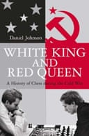 White King and Red Queen: How the Cold War Was Fought on the Chessboard by Daniel Johnson