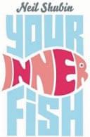 Your Inner Fish by Neil Shubin