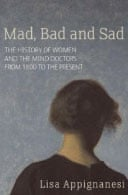 Mad, Bad and Sad by Lisa Appignanesi