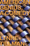 American Genius, A Comedy by Lynne Tillman