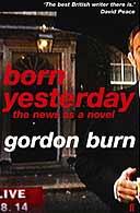 Born Yesterday by Gordon Burn