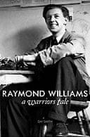 Raymond Williams: A Warrior's Tale by Dai Smith