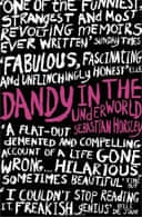 Dandy In The Underworld by Sebastian Horsley
