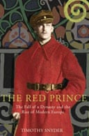 The Red Prince: The Fall of a Dynasty and the Rise of Modern Europe by Timothy Snyder