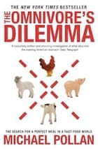Michael Pollan, The Omnivore's Dilemma: The Search for a Perfect Meal in a Fast-food World