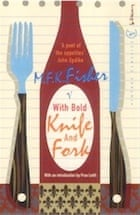 M. F. K. Fisher, With Bold Knife and Fork (Vintage Classics)